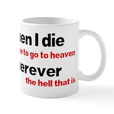 When I die, I hope to go to h Mug