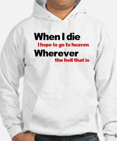 When I die, I hope to go to h Hoodie