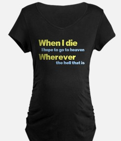 When I die, I hope to go to h T-Shirt