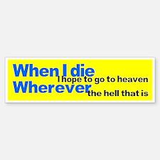 When I die, I hope to go to h Sticker (Bumper)
