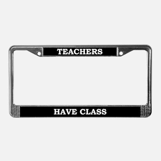 Teachers Have Class License Plate Frame