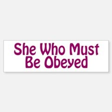 She Who Must Be Obeyed Bumper Bumper Sticker