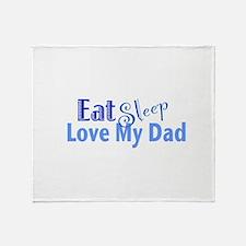 Eat Sleep Love My Dad Throw Blanket