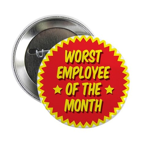 """Worst employee of the month 2.25"""" Button"""