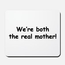 We're both the real mother! Mousepad