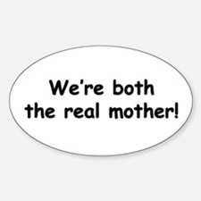 We're both the real mother! Oval Bumper Stickers