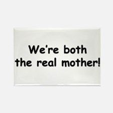 We're both the real mother! Rectangle Magnet