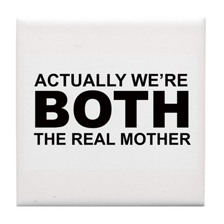 We're both the real mother! Tile Coaster