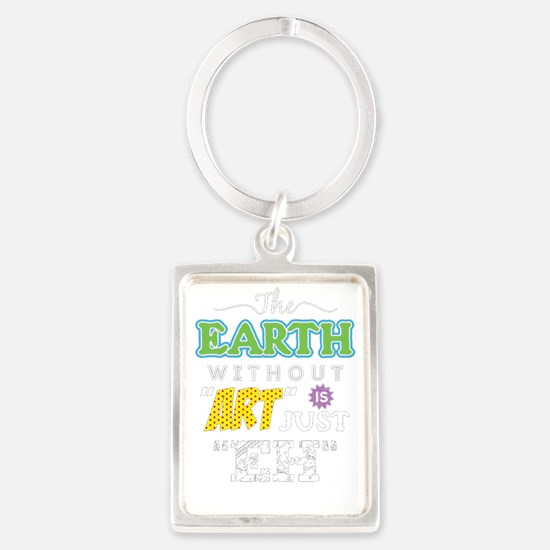 Cute Earth without art is just eh Portrait Keychain