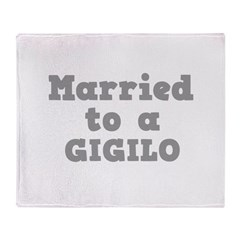 Married to a Gigilo Throw Blanket