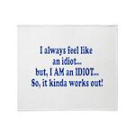 I AM an Idiot Throw Blanket