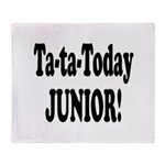 Ta-Ta-Today Junior! Throw Blanket