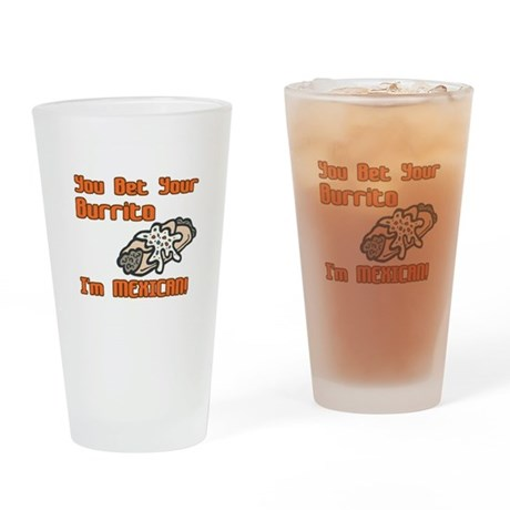 You Bet Your Burrito I'm Mexi Pint Glass