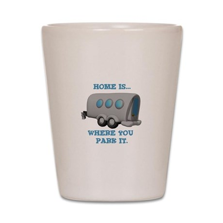 Home is Where You Park it (Tr Shot Glass