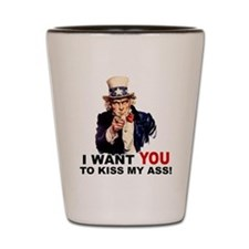 Want You to Kiss My Ass Shot Glass