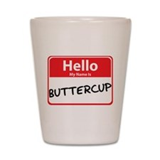 Hello My Name is Buttercup Shot Glass