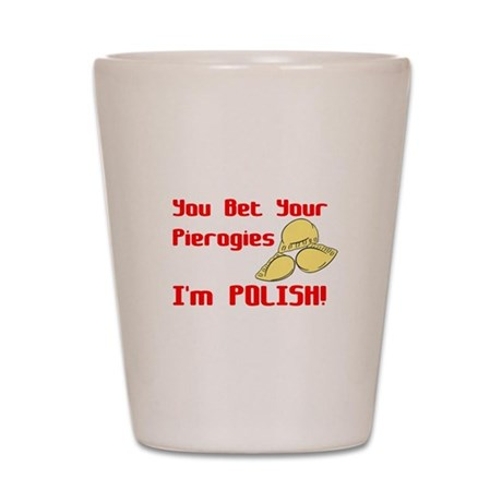You Bet Your Pierogies I'm Po Shot Glass
