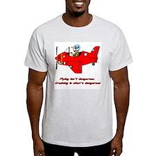 """""""Flying isn't dangerous"""" Ash Grey T-Shirt"""
