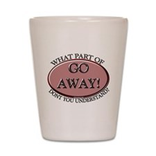 Go Away Shot Glass