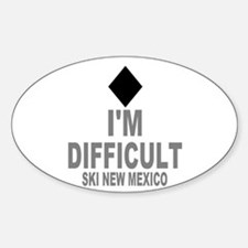 I'm Difficult ~ Ski New mexico Sticker (Oval)