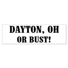 Dayton or Bust! Bumper Bumper Sticker
