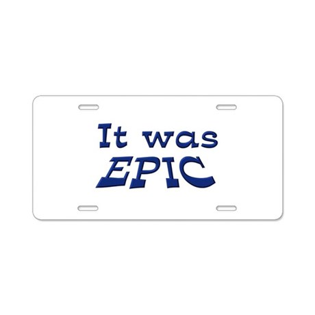 It Was Epic Aluminum License Plate