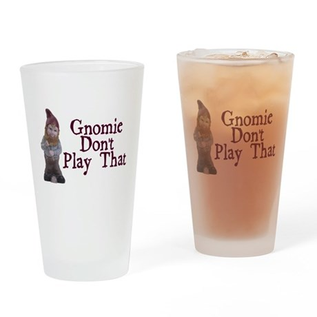 Gnomie Don't Play That Pint Glass
