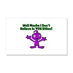 Alien Doesn't Believe Car Magnet 12 x 20