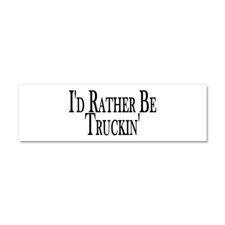 Rather Be Truckin' Car Magnet 10 x 3