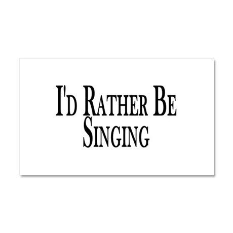 Rather Be Singing Car Magnet 12 x 20