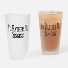 Rather Be Singing Pint Glass