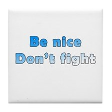 Be Nice. Don't Fight. Tile Coaster