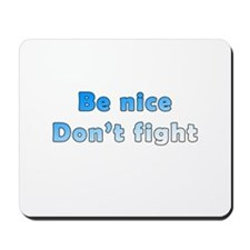 Be Nice. Don't Fight. Mousepad