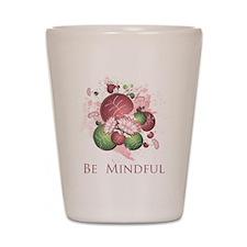 Be Mindful Shot Glass