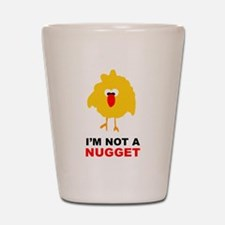 I'm Not A Nugget Shot Glass