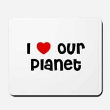 I * Our Planet Mousepad