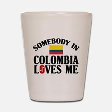 Somebody In Colombia Shot Glass