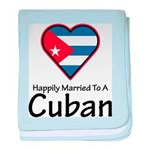 Happily Married To A Cuban baby blanket
