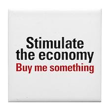 Stimulate The Economy Tile Coaster