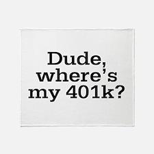 Dude Where's My 401K Throw Blanket