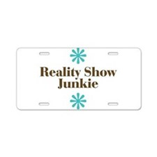 Reality Show Junkie Aluminum License Plate
