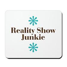 Reality Show Junkie Mousepad