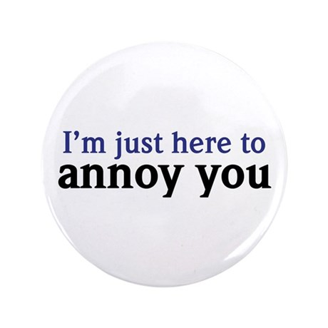 "Annoy You 3.5"" Button"