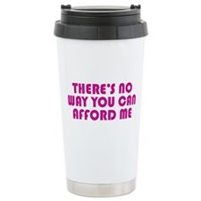 You Can't Afford Me Travel Mug