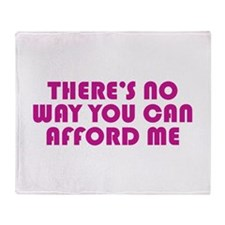 You Can't Afford Me Throw Blanket