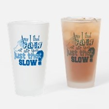 Am I that fast you slow? Pint Glass