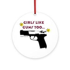 Girls like guns too Ornament (Round)