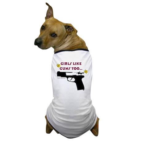 Girls like guns too Dog T-Shirt