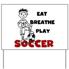 Eat Breathe Play Soccer Yard Sign