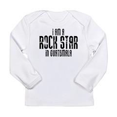Rock Star In Guatemala Long Sleeve Infant T-Shirt
